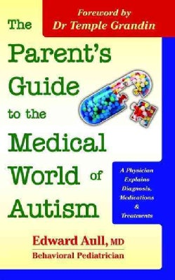 The Parent's Guide to the Medical World of Autism: A Physician Explains Diagnosis, Medications & Treatments (Paperback)