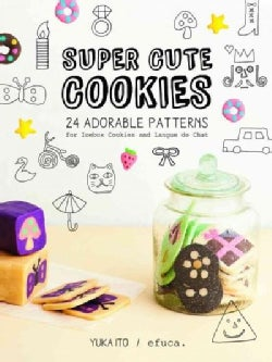 Super Cute Cookies: 24 Adorable Patterns for Icebox Cookies and Langue De Chat (Paperback)