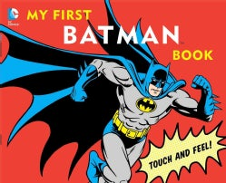 My First Batman Book: Touch and Feel (Board book)