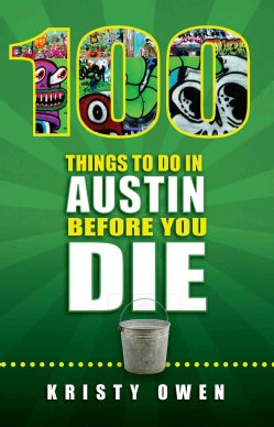 100 Things to Do in Austin Before You Die (Paperback)