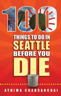 100 Things to Do in Seattle Before You Die (Paperback)