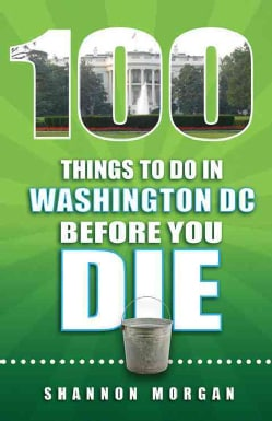 100 Things to Do in Washington Dc Before You Die (Paperback)