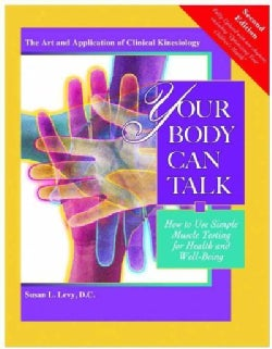 Your Body Can Talk: How to Use Simple Muscle Testing for Health and Well-Being: The Art and Application of Clinic... (Paperback)