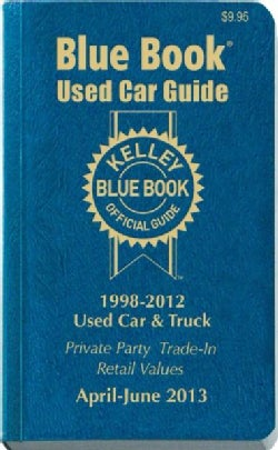 Kelley Blue Book Used Car Guide 1998-2012: April - June 2013: Consumer Edition (Paperback)