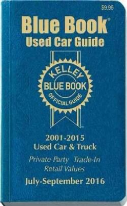 Kelley Blue Book Consumer Used Car Guide 2001-2015 Models: Consumer Edition, April - June 2016 (Paperback)