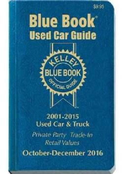 Kelley Blue Book Used Car Guide October - December 2016: Consumer Edition: 2001-2015 Models (Paperback)