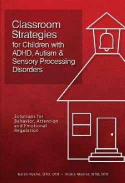 Classroom Strategies for Children With ADHD, Autism & Sensory Processing Disorders (Paperback)