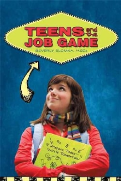Teens and the Job Game: Prepare Today-Win It Tomorrow (Paperback)