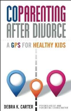CoParenting After Divorce: GPS for Healthy Kids (Paperback)