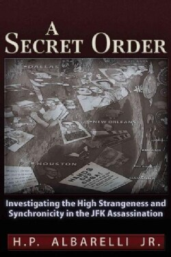 A Secret Order: Investigating the High Strangeness and Synchronicity in the JFK Assassination (Paperback)