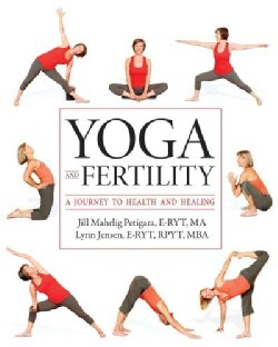 Yoga and Fertility: A Journey to Health and Healing (Paperback)