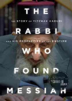 The Rabbi Who Found Messiah: The Story of Yitzhak Kaduri and His Prophecies of the Endtime (DVD video)