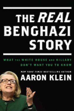 The Real Benghazi Story: What the White House and Hillary Don't Want You to Know (Hardcover)