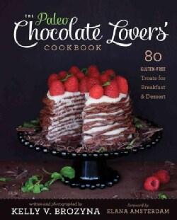 The Paleo Chocolate Lovers' Cookbook: 80 Gluten-Free Treats for Breakfast & Dessert (Paperback)