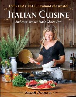 Everyday Paleo Around the World: Italian Cuisine: Authentic Recipes Made Gluten-Free (Paperback)