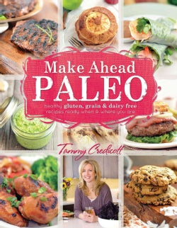 Make-ahead Paleo: Healthy Gluten-, Grain- & Dairy-free Recipes Ready When & Where You Are (Paperback)