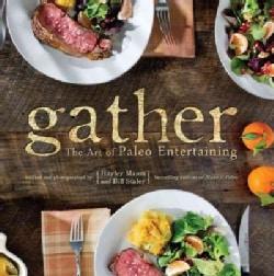 Gather: The Art of Paleo Entertaining (Hardcover)