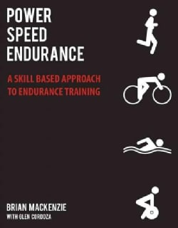 Power, Speed, Endurance: A Skill-Based Approach to Endurance Training (Paperback)