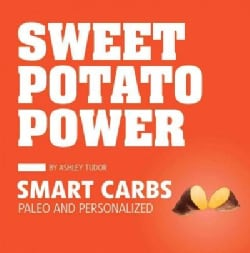 Sweet Potato Power: Smart Carbs: Paleo and Personalized (Paperback)