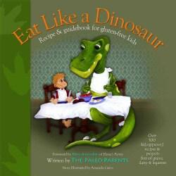 Eat Like a Dinosaur: Recipe & Guidebook for Gluten-Free Kids (Paperback)