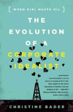 The Evolution of a Corporate Idealist: When Girl Meets Oil (Hardcover)