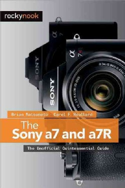 The Sony A7 and a7R: The Unofficial Quintessential Guide (Paperback)