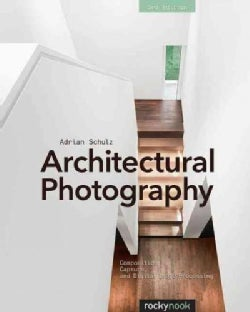 Architectural Photography: Composition, Capture, and Digital Image Processing (Paperback)