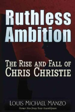 Ruthless Ambition: The Rise and Fall of Chris Christie (Paperback)