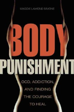 Body Punishment: OCD, Addiction, and Finding the Courage to Heal (Paperback)
