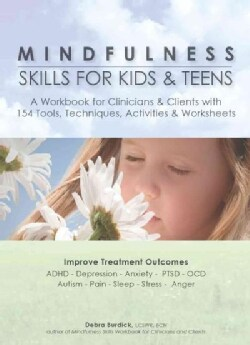 Mindfulness Skills for Kids & Teens: A Workbook for Clinicans & Clients With 154 Tools, Techniques, Activities & ... (Paperback)