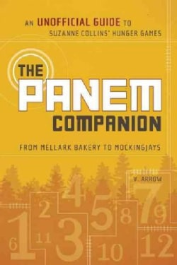 The Panem Companion: An Unofficial Guide to Suzanne Collins' Hunger Games, from Mellark Bakery to Mockingjays (Paperback)