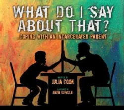 What Do I Say About That?: Coping With an Incarcerated Parent (Paperback)