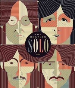 The Beatles Solo: The Illustrated Chronicles of John, Paul, George, and Ringo After the Beatles (Hardcover)