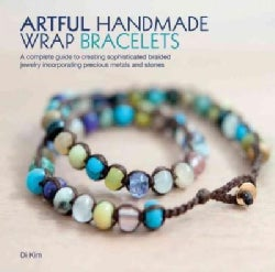Artful Handmade Wrap Bracelets: A Complete Guide to Creating Sophisticated Braided Jewelry Incorporating Precious... (Paperback)