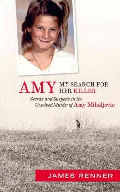 Amy: My Search for Her Killer Secrets & Suspects in the Unsolved Murder of Amy Mihaljevic (Paperback)