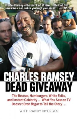 Dead Giveaway: The Rescue, Hamburgers, White Folks, and Instant Celebrity... What You Saw on TV Doesnt Begin... (Paperback)