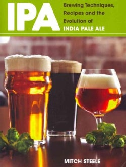 IPA: Brewing Techniques, Recipes and the Evolution of India Pale Ale (Paperback)