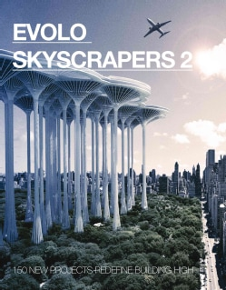 Evolo Skyscrapers: 150 New Projects Redefine Building High (Hardcover)
