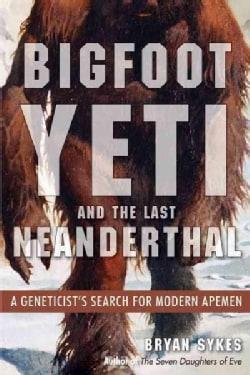 Bigfoot, Yeti, and the Last Neanderthal (Paperback)