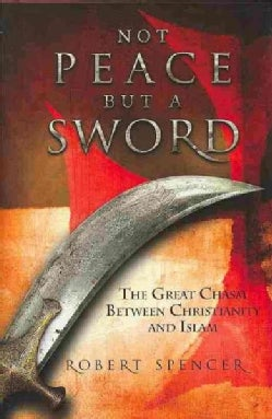 Not Peace but a Sword: The Great Chasm Between Christianity and Islam (Hardcover)