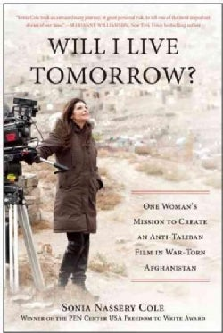 Will I Live Tomorrow?: One Woman's Mission to Create an Anti-Taliban Film in War-Torn Afghanistan (Paperback)