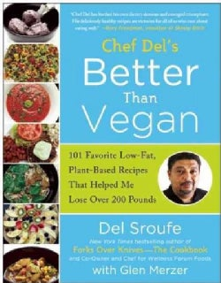 Chef Del's Better Than Vegan: 101 Favorite Low-Fat, Plant-Based Recipes That Helped Me Lose Over 200 Pounds (Paperback)