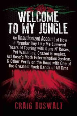 Welcome to My Jungle: An Unauthorized Account of How a Regular Guy Like Me Survived Years of Touring with Guns N'... (Hardcover)
