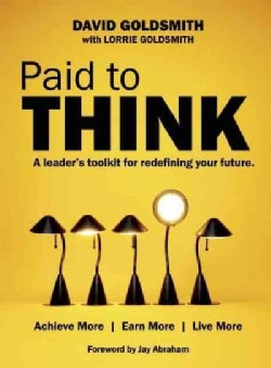 Paid to Think: A Leader's Toolkit for Redefining Your Future: Achieve More, Earn More, Live More (Paperback)