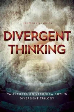 Divergent Thinking: Ya Authors on Veronica Roth's Divergent Trilogy (Paperback)