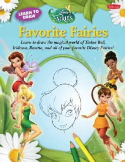 Learn to Draw Disney's Favorite Fairies: Learn to Draw the Magical World of Tinker Bell, Iridessa, Rosetta, and A... (Hardcover)
