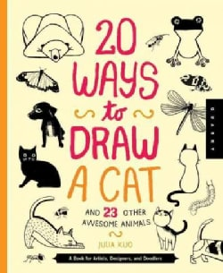 20 Ways to Draw a Cat and 23 Other Awesome Animals: A Book for Artists, Designers, and Doodlers (Hardcover)
