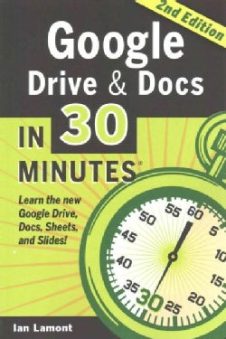 Google Drive & Docs in 30 Minutes: The Unofficial Guide to the New Google Drive, Docs, Sheets & Slides (Paperback)