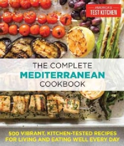 The Complete Mediterranean Cookbook: 500 Vibrant, Kitchen-Tested Recipes for Living and Eating Well Every Day (Paperback)