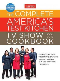 The Complete America's Test Kitchen TV Show Cookbook 2001-2017: Every Recipe from the Hit TV Show With Product Ra... (Hardcover)